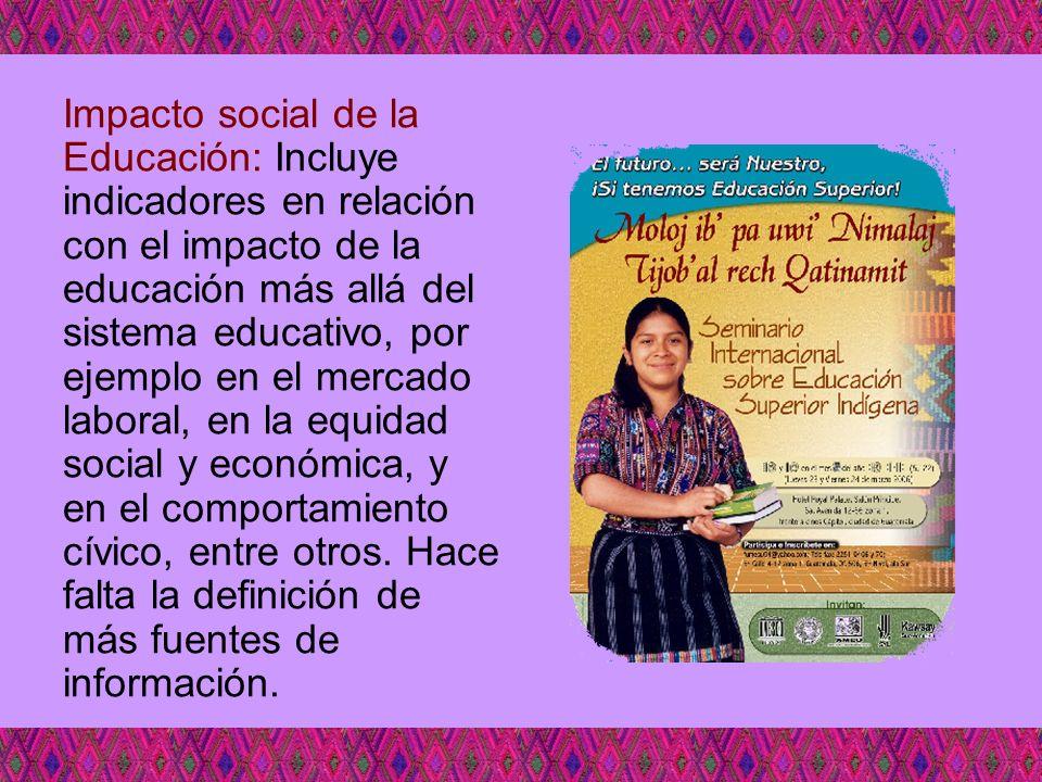 Impacto social de la Educación: Incluye indicadores en relación con el impacto de la educación más allá del sistema educativo, por ejemplo en el merca
