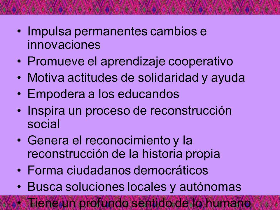 Impulsa permanentes cambios e innovaciones Promueve el aprendizaje cooperativo Motiva actitudes de solidaridad y ayuda Empodera a los educandos Inspir