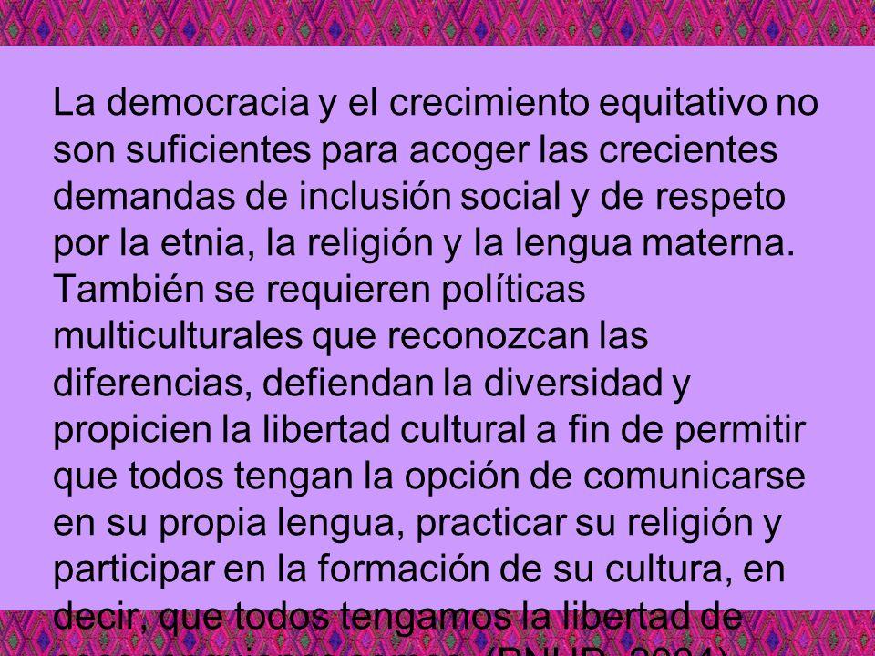 La democracia y el crecimiento equitativo no son suficientes para acoger las crecientes demandas de inclusión social y de respeto por la etnia, la rel