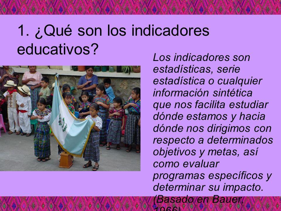 1. ¿Qué son los indicadores educativos? Los indicadores son estadísticas, serie estadística o cualquier información sintética que nos facilita estudia