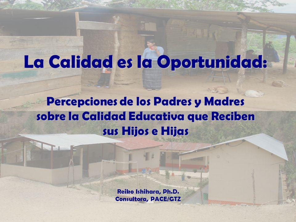 La Calidad es la Oportunidad: Percepciones de los Padres y Madres sobre la Calidad Educativa que Reciben sus Hijos e Hijas Reiko Ishihara, Ph.D.