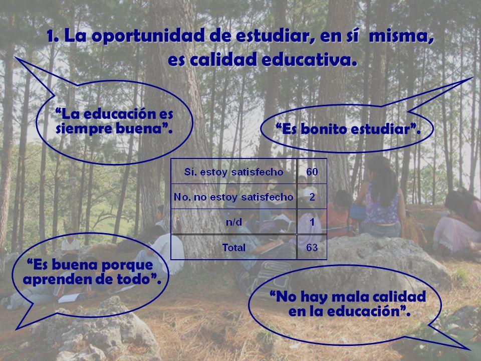 1. La oportunidad de estudiar, en sí misma, es calidad educativa.