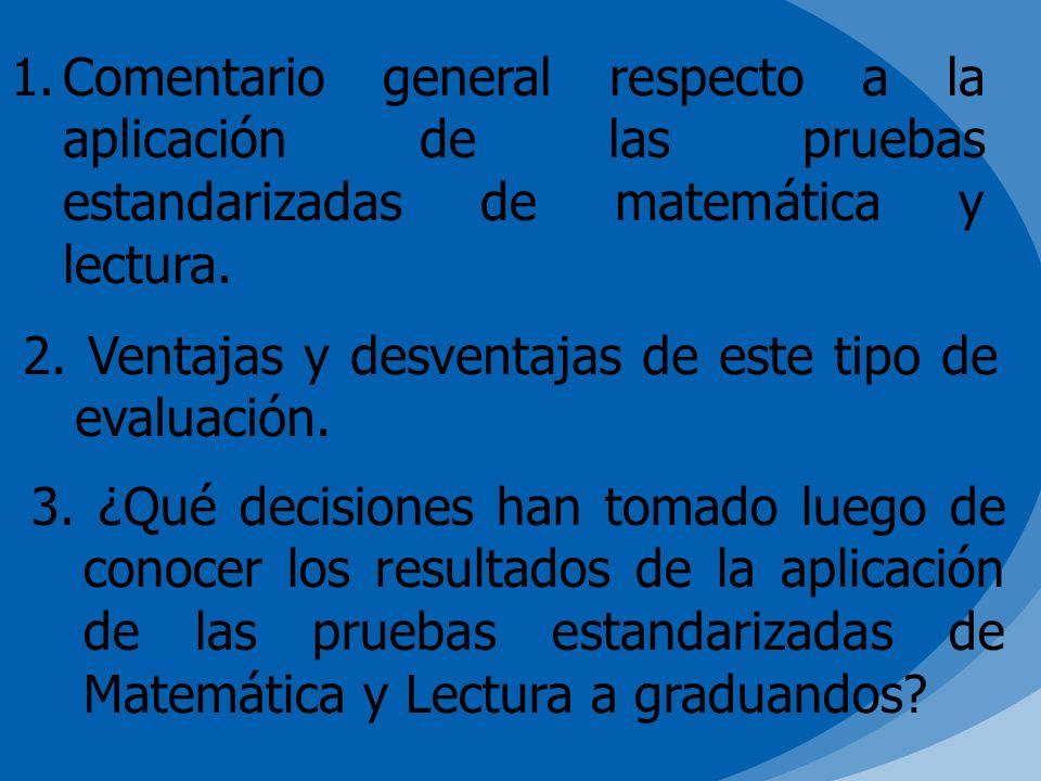 1.Comentario general respecto a la aplicación de las pruebas estandarizadas de matemática y lectura. 2. Ventajas y desventajas de este tipo de evaluac