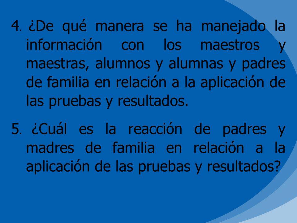4. ¿De qué manera se ha manejado la información con los maestros y maestras, alumnos y alumnas y padres de familia en relación a la aplicación de las