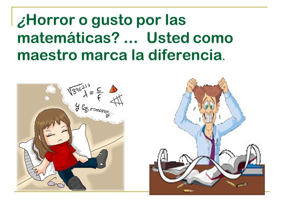 ¿Horror o gusto por las matemáticas … Usted como maestro marca la diferencia.