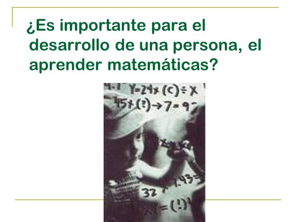 ¿Es importante para el desarrollo de una persona, el aprender matemáticas?