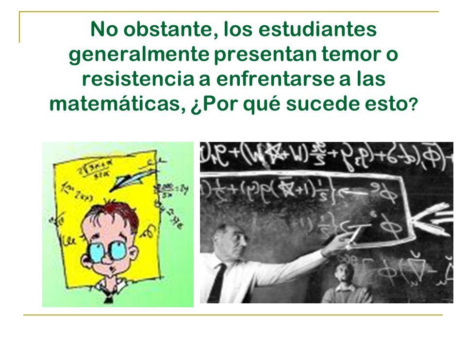No obstante, los estudiantes generalmente presentan temor o resistencia a enfrentarse a las matemáticas, ¿Por qué sucede esto