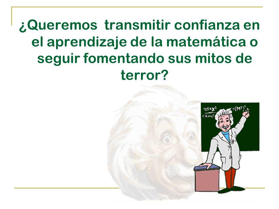 ¿Queremos transmitir confianza en el aprendizaje de la matemática o seguir fomentando sus mitos de terror
