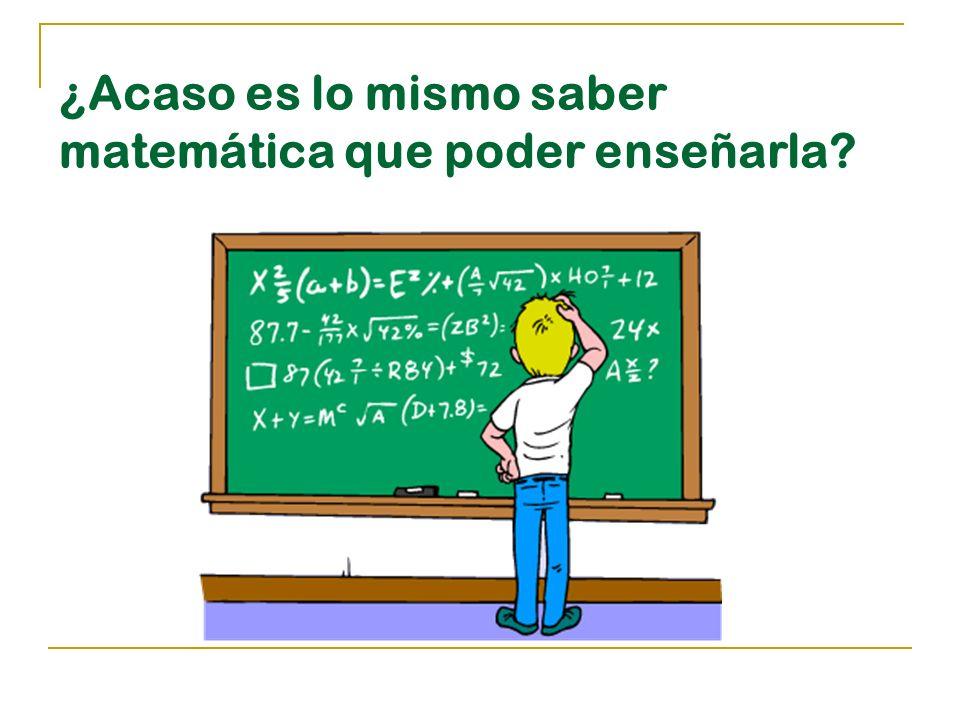 ¿Acaso es lo mismo saber matemática que poder enseñarla?