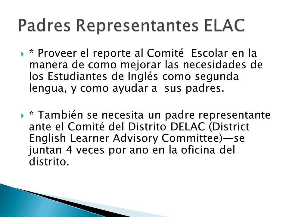 * Proveer el reporte al Comité Escolar en la manera de como mejorar las necesidades de los Estudiantes de Inglés como segunda lengua, y como ayudar a