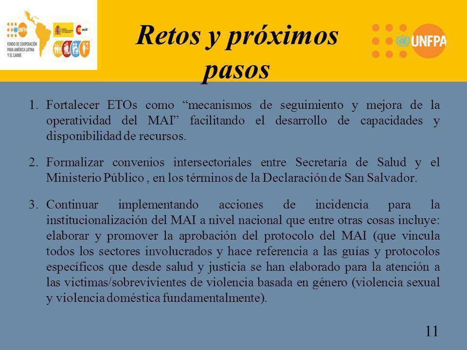 Retos y próximos pasos 1.Fortalecer ETOs como mecanismos de seguimiento y mejora de la operatividad del MAI facilitando el desarrollo de capacidades y disponibilidad de recursos.