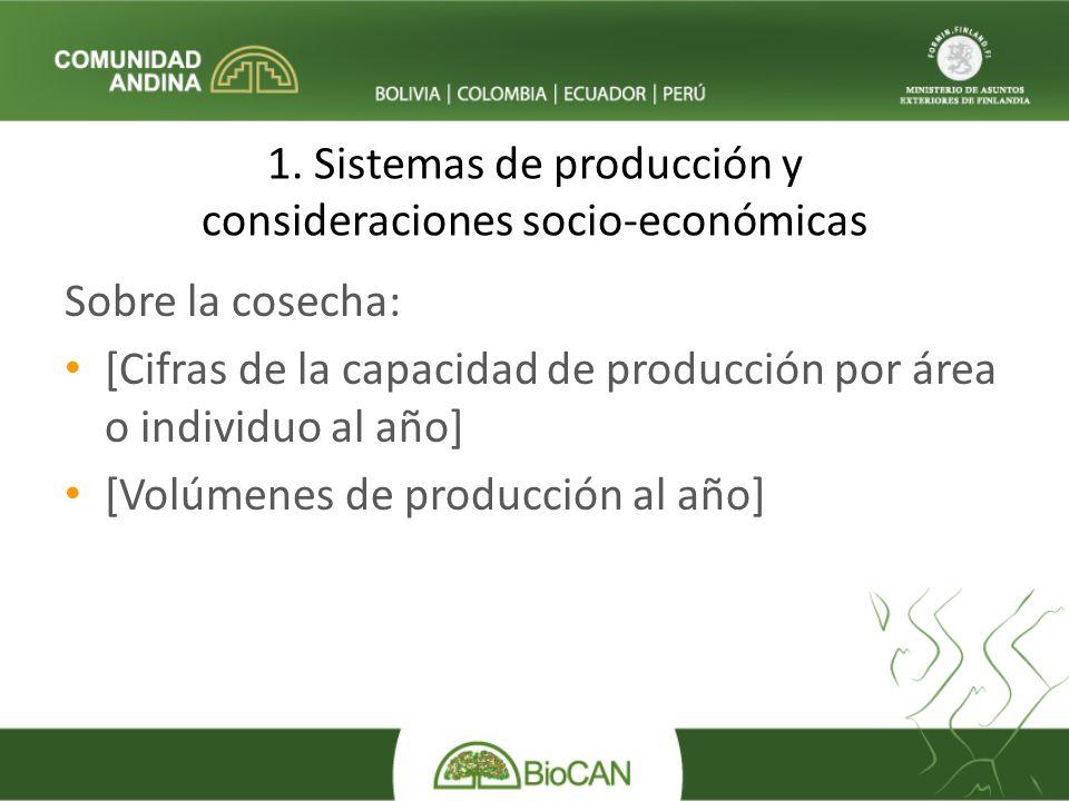 1. Sistemas de producción y consideraciones socio-económicas Sobre la cosecha: [Cifras de la capacidad de producción por área o individuo al año] [Vol