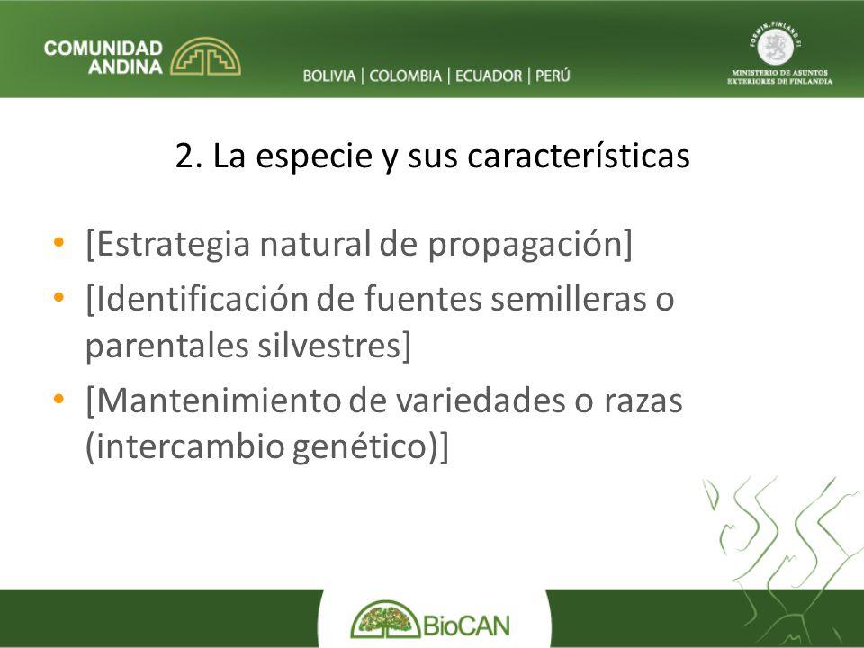 2. La especie y sus características [Estrategia natural de propagación] [Identificación de fuentes semilleras o parentales silvestres] [Mantenimiento