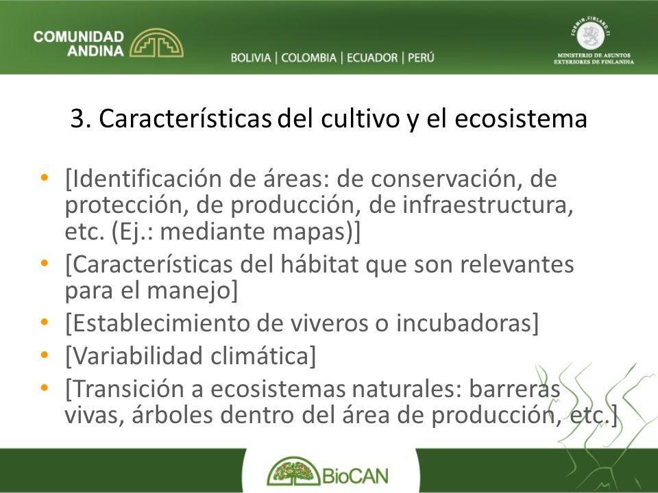 3. Características del cultivo y el ecosistema [Identificación de áreas: de conservación, de protección, de producción, de infraestructura, etc. (Ej.: