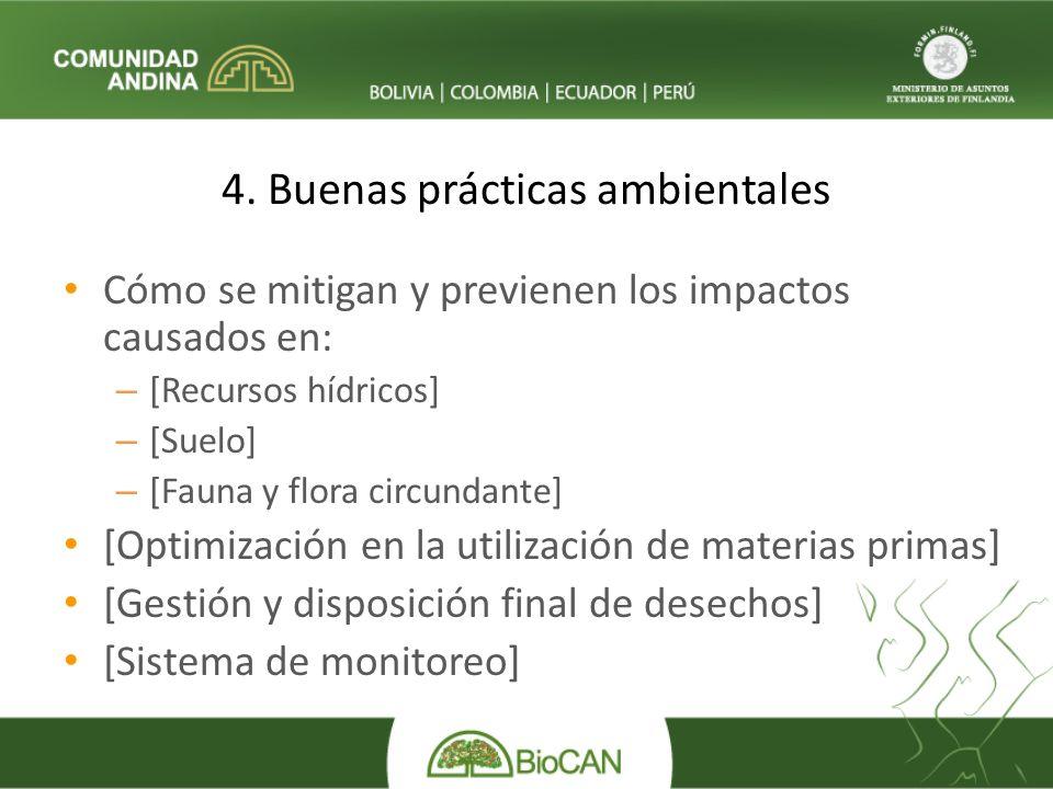 4. Buenas prácticas ambientales Cómo se mitigan y previenen los impactos causados en: – [Recursos hídricos] – [Suelo] – [Fauna y flora circundante] [O