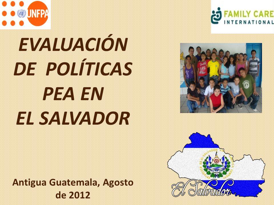 EVALUACIÓN DE POLÍTICAS PEA EN EL SALVADOR Antigua Guatemala, Agosto de 2012