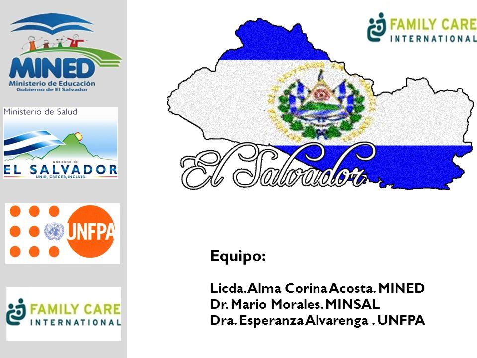 Equipo: Licda. Alma Corina Acosta. MINED Dr. Mario Morales. MINSAL Dra. Esperanza Alvarenga. UNFPA