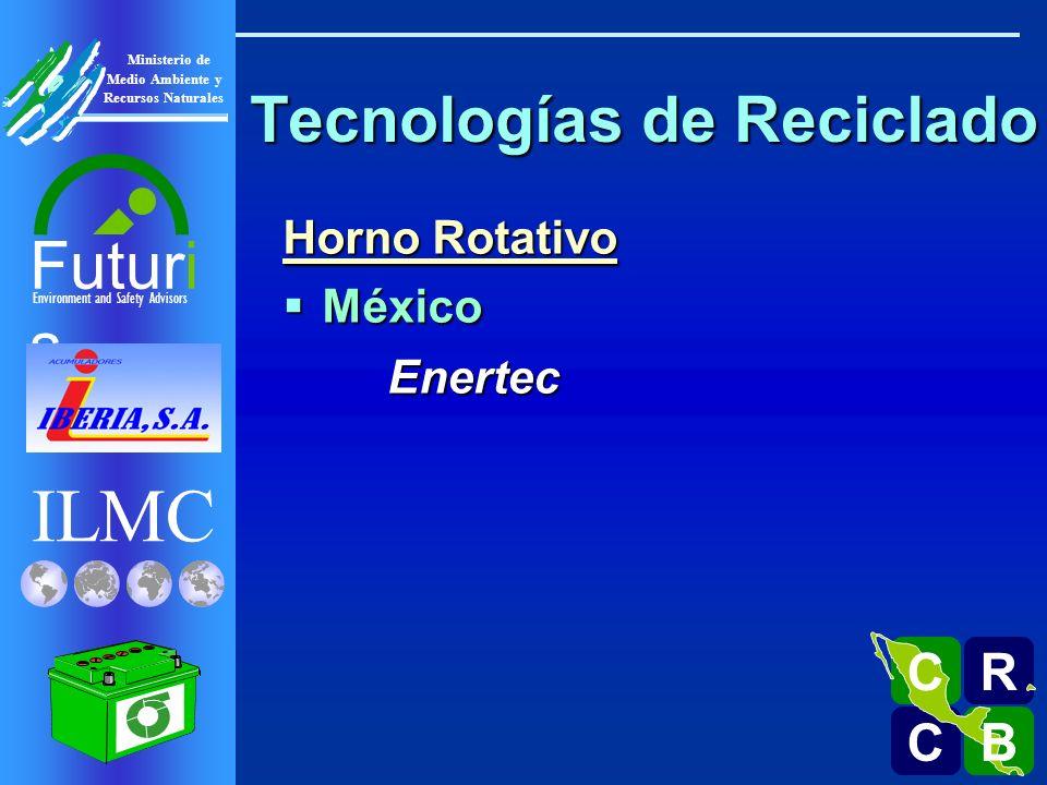 ILMC Environment and Safety Advisors Futuri s R C C B B C Ministerio de Medio Ambiente y Recursos Naturales Tecnologías de Reciclado Horno Rotativo México MéxicoEnertec Costa Rica Costa Rica Recuperadora Nacional Recuperadora Nacional