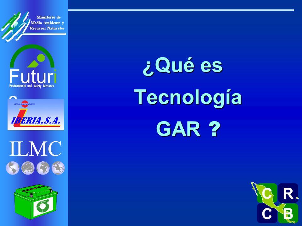 ILMC Environment and Safety Advisors Futuri s R C C B B C Ministerio de Medio Ambiente y Recursos Naturales ¿Qué es Tecnología GAR ?