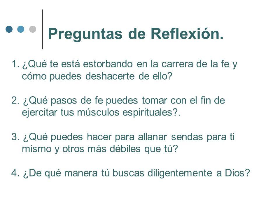 Preguntas de Reflexión. 1.¿Qué te está estorbando en la carrera de la fe y cómo puedes deshacerte de ello? 2. ¿Qué pasos de fe puedes tomar con el fin