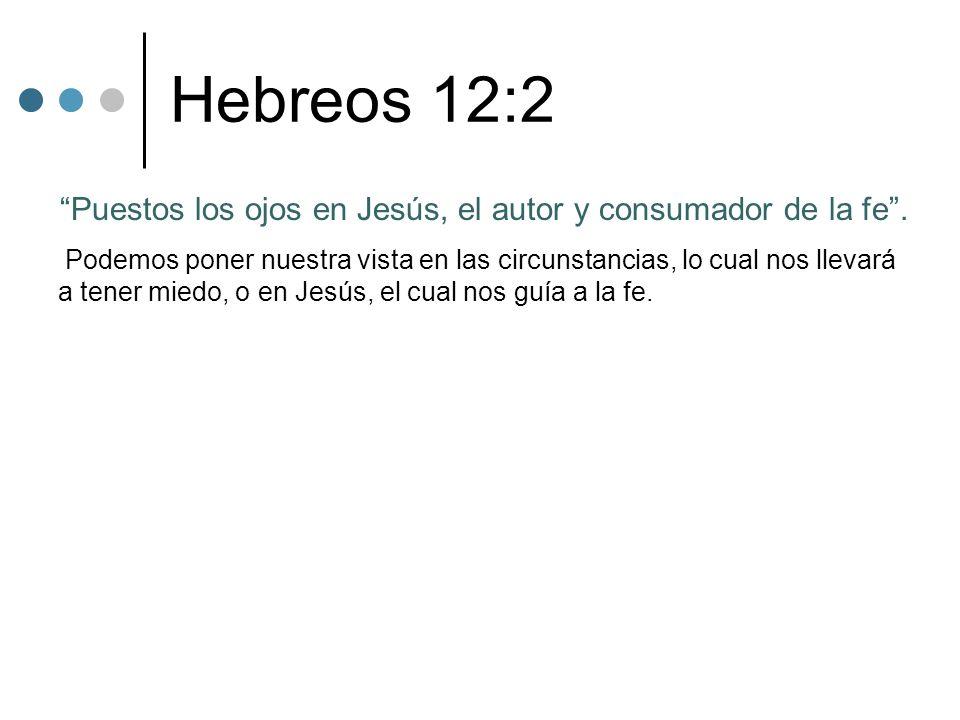 Hebreos 12:2 Puestos los ojos en Jesús, el autor y consumador de la fe. Podemos poner nuestra vista en las circunstancias, lo cual nos llevará a tener