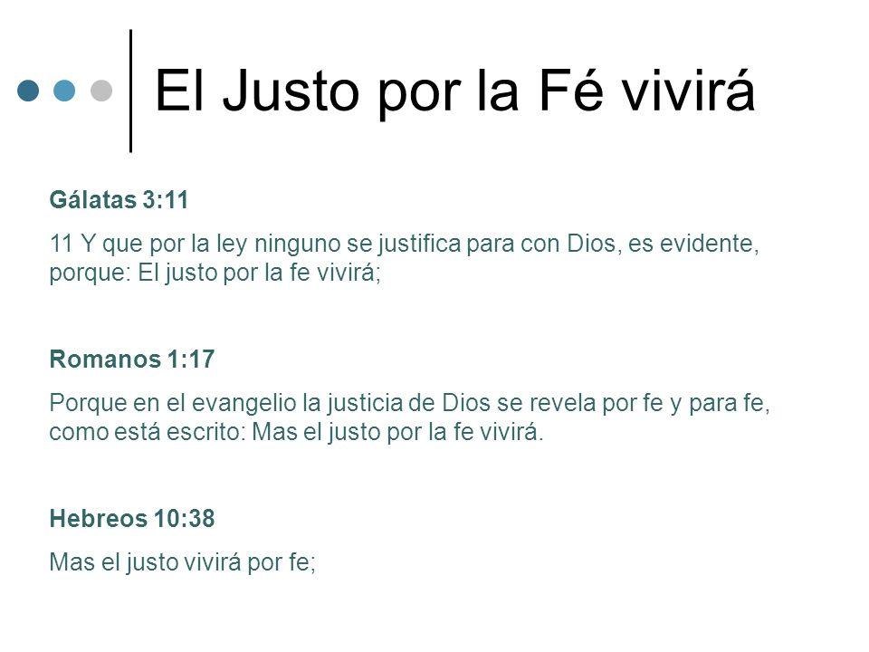El Justo por la Fé vivirá Gálatas 3:11 11 Y que por la ley ninguno se justifica para con Dios, es evidente, porque: El justo por la fe vivirá; Romanos