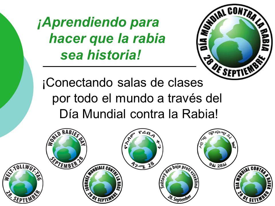 1 ¡Aprendiendo para hacer que la rabia sea historia! ¡Conectando salas de clases por todo el mundo a través del Día Mundial contra la Rabia!