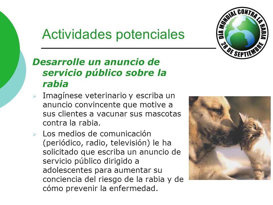 Actividades potenciales Desarrolle un anuncio de servicio público sobre la rabia Imagínese veterinario y escriba un anuncio convincente que motive a s