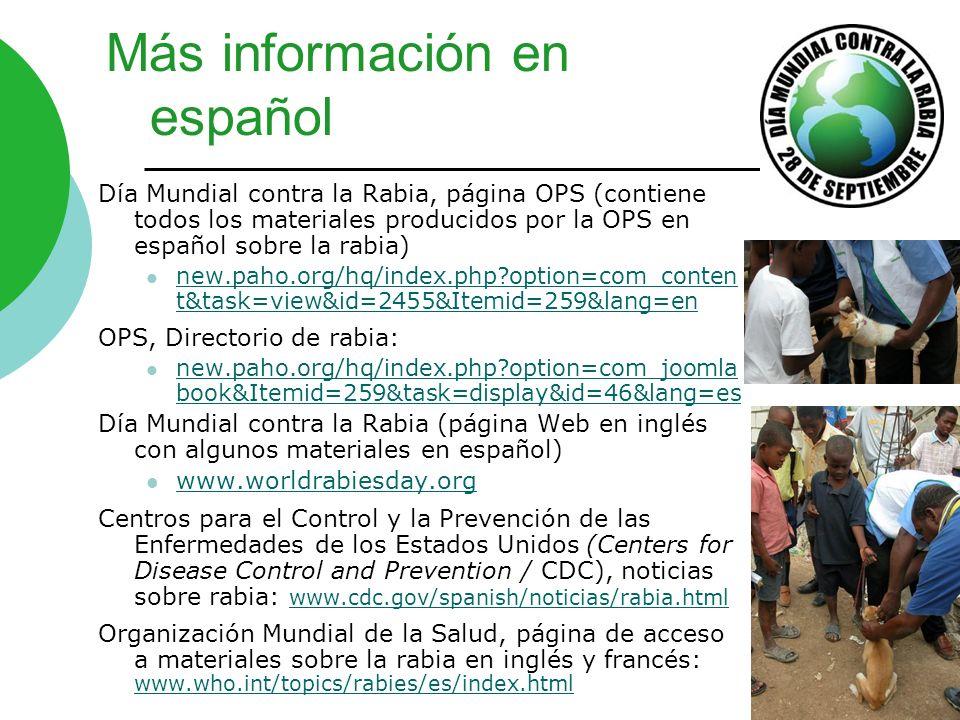 Más información en español Día Mundial contra la Rabia, página OPS (contiene todos los materiales producidos por la OPS en español sobre la rabia) new