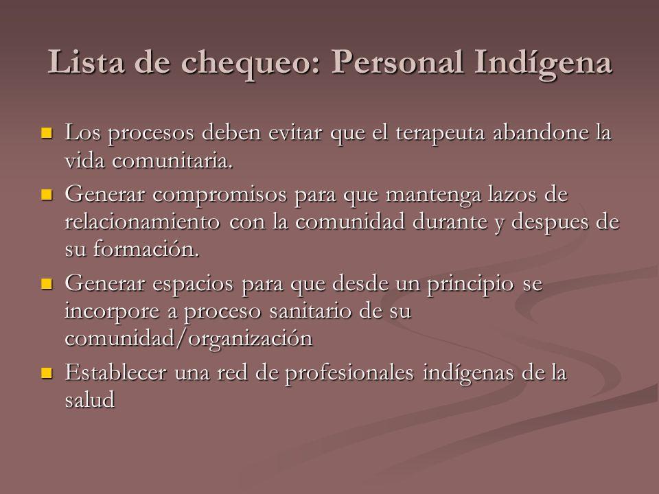 Lista de chequeo: Personal Indígena Los procesos deben evitar que el terapeuta abandone la vida comunitaria. Los procesos deben evitar que el terapeut