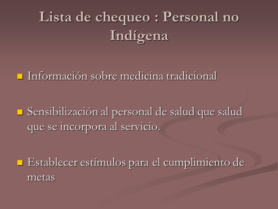 Lista de chequeo : Personal no Indígena Información sobre medicina tradicional Información sobre medicina tradicional Sensibilización al personal de s