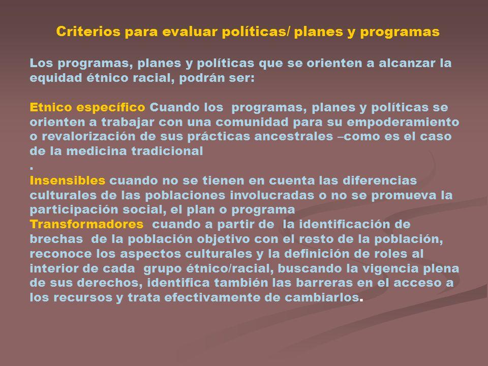 Criterios para evaluar políticas/ planes y programas Los programas, planes y políticas que se orienten a alcanzar la equidad étnico racial, podrán ser