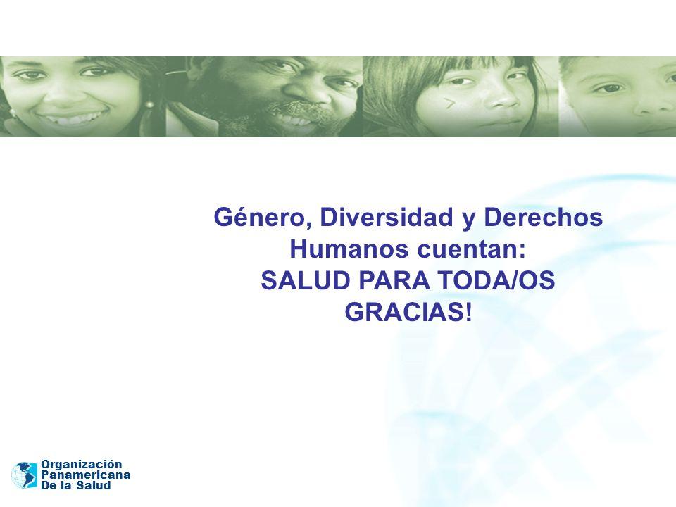 Organización Panamericana De la Salud Género, Diversidad y Derechos Humanos cuentan: SALUD PARA TODA/OS GRACIAS!
