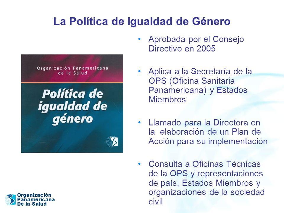 Organización Panamericana De la Salud La Política de Igualdad de Género Aprobada por el Consejo Directivo en 2005 Aplica a la Secretaría de la OPS (Of