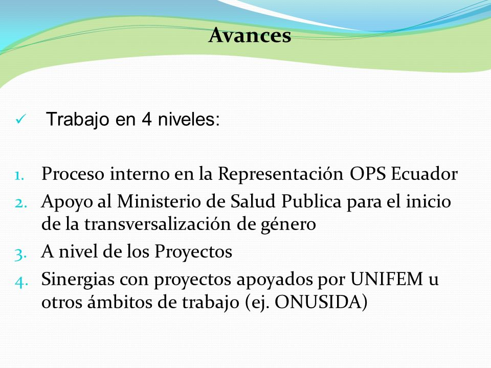 Trabajo en 4 niveles: 1. Proceso interno en la Representación OPS Ecuador 2. Apoyo al Ministerio de Salud Publica para el inicio de la transversalizac