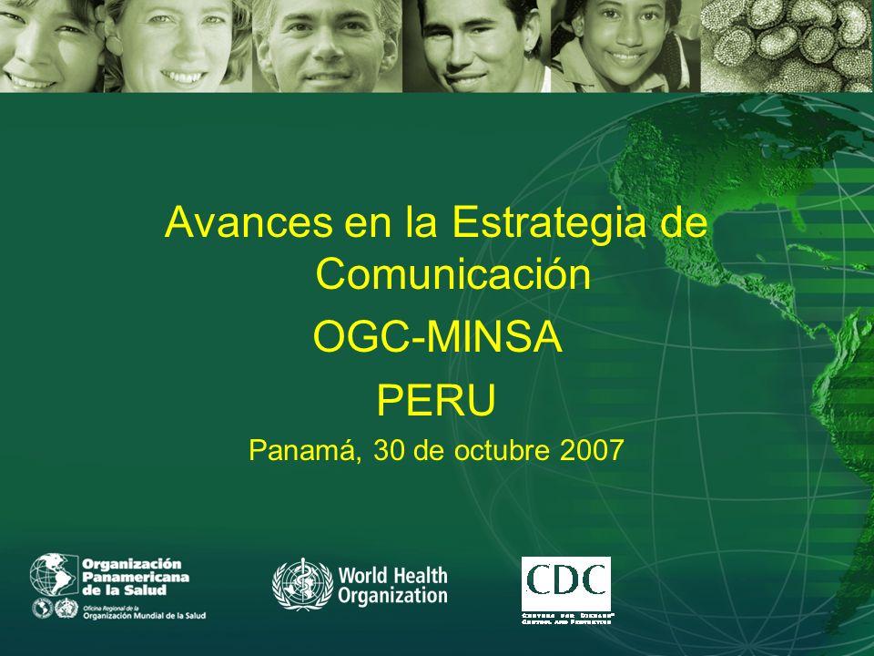Avances en la Estrategia de Comunicación OGC-MINSA PERU Panamá, 30 de octubre 2007