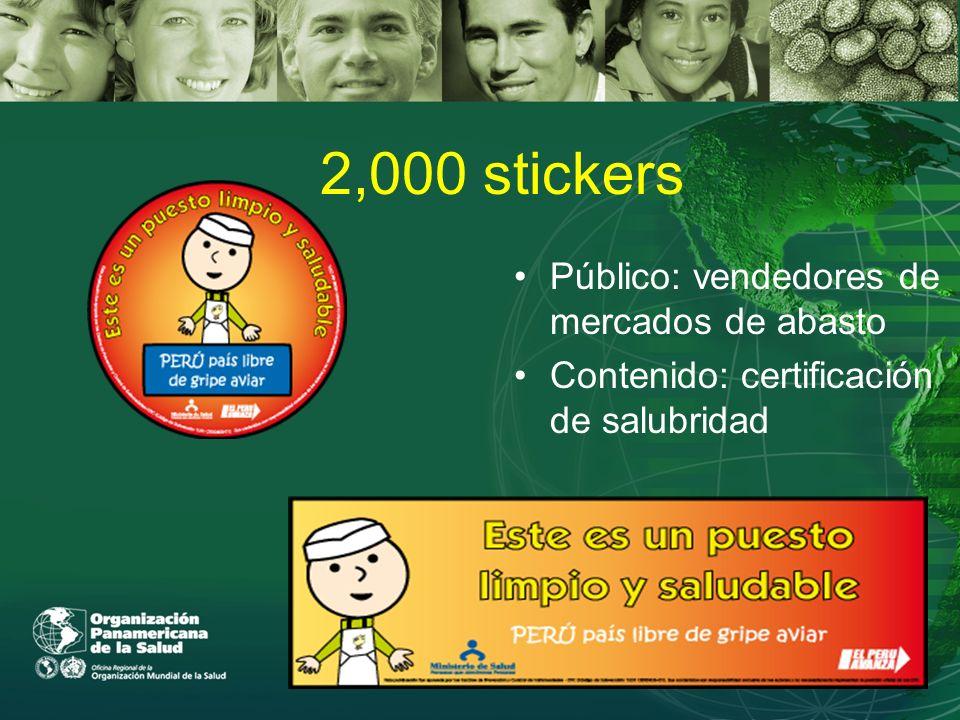 2,000 stickers Público: vendedores de mercados de abasto Contenido: certificación de salubridad