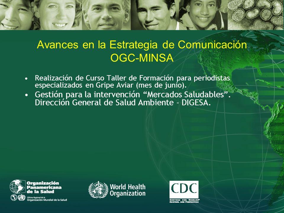 Avances en la Estrategia de Comunicación OGC-MINSA Realización de Curso Taller de Formación para periodistas especializados en Gripe Aviar (mes de junio).