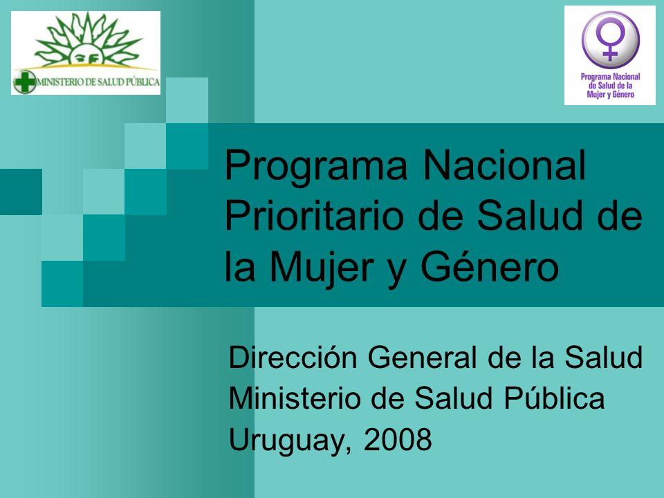 Programa Nacional Prioritario de Salud de la Mujer y Género Dirección General de la Salud Ministerio de Salud Pública Uruguay, 2008