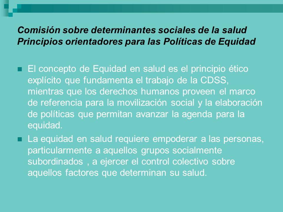 Comisión sobre determinantes sociales de la salud Principios orientadores para las Políticas de Equidad El concepto de Equidad en salud es el principi