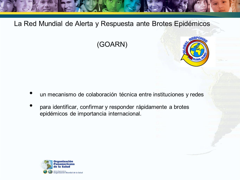 La Red Mundial de Alerta y Respuesta ante Brotes Epidémicos (GOARN) un mecanismo de colaboración técnica entre instituciones y redes para identificar, confirmar y responder rápidamente a brotes epidémicos de importancia internacional.