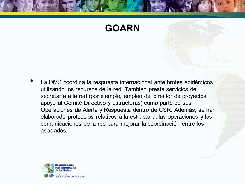 GOARN La OMS coordina la respuesta internacional ante brotes epidémicos utilizando los recursos de la red. También presta servicios de secretaría a la