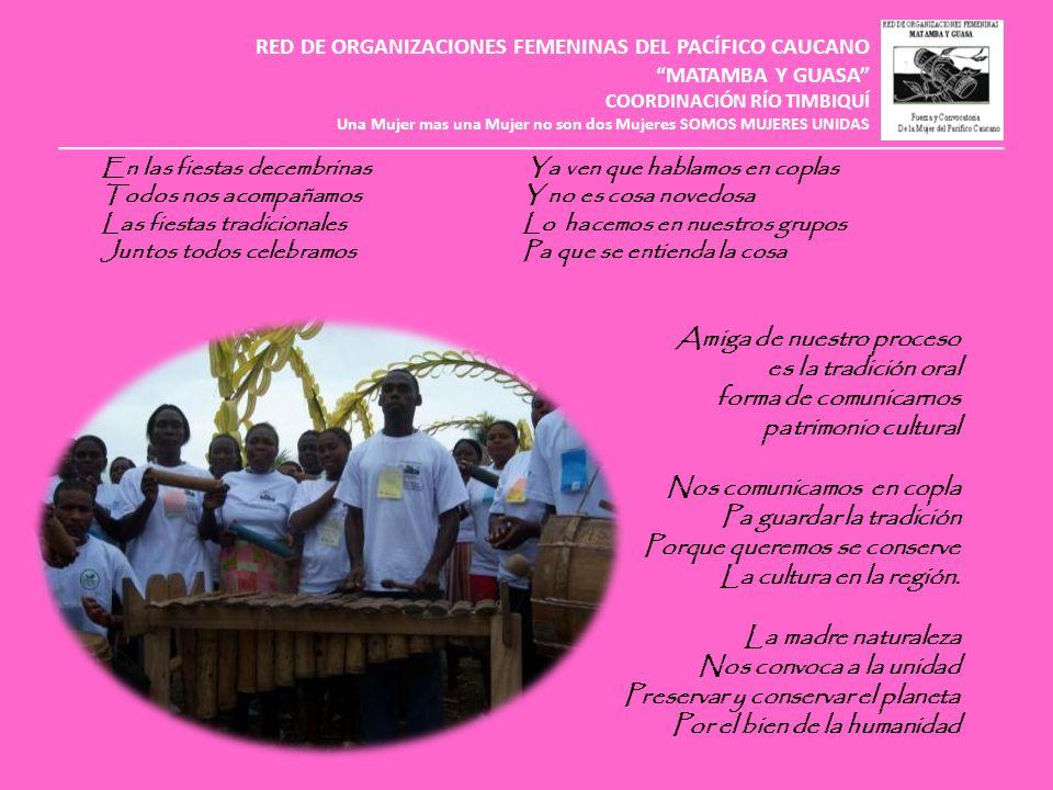 RED DE ORGANIZACIONES FEMENINAS DEL PACÍFICO CAUCANO MATAMBA Y GUASA COORDINACIÓN RÍO TIMBIQUÍ Una Mujer mas una Mujer no son dos Mujeres SOMOS MUJERE