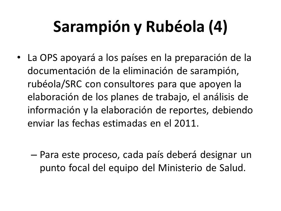 Sarampión y Rubéola (4) La OPS apoyará a los países en la preparación de la documentación de la eliminación de sarampión, rubéola/SRC con consultores