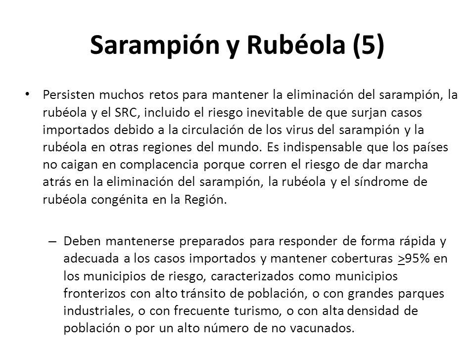 Sarampión y Rubéola (5) Persisten muchos retos para mantener la eliminación del sarampión, la rubéola y el SRC, incluido el riesgo inevitable de que s