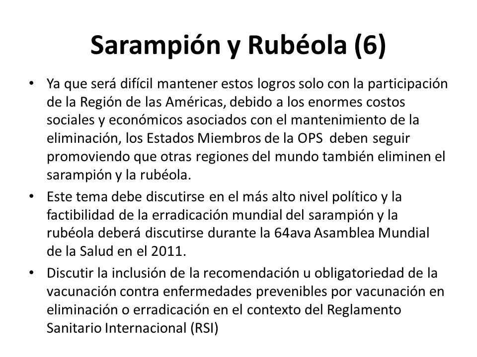 Sarampión y Rubéola (6) Ya que será difícil mantener estos logros solo con la participación de la Región de las Américas, debido a los enormes costos