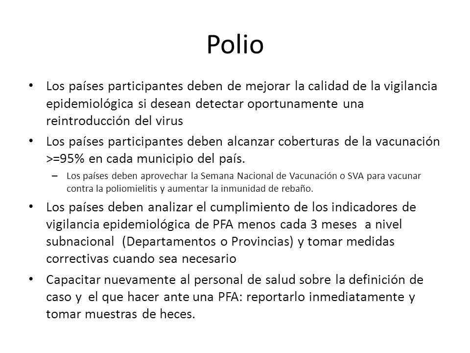 Polio Los países participantes deben de mejorar la calidad de la vigilancia epidemiológica si desean detectar oportunamente una reintroducción del vir