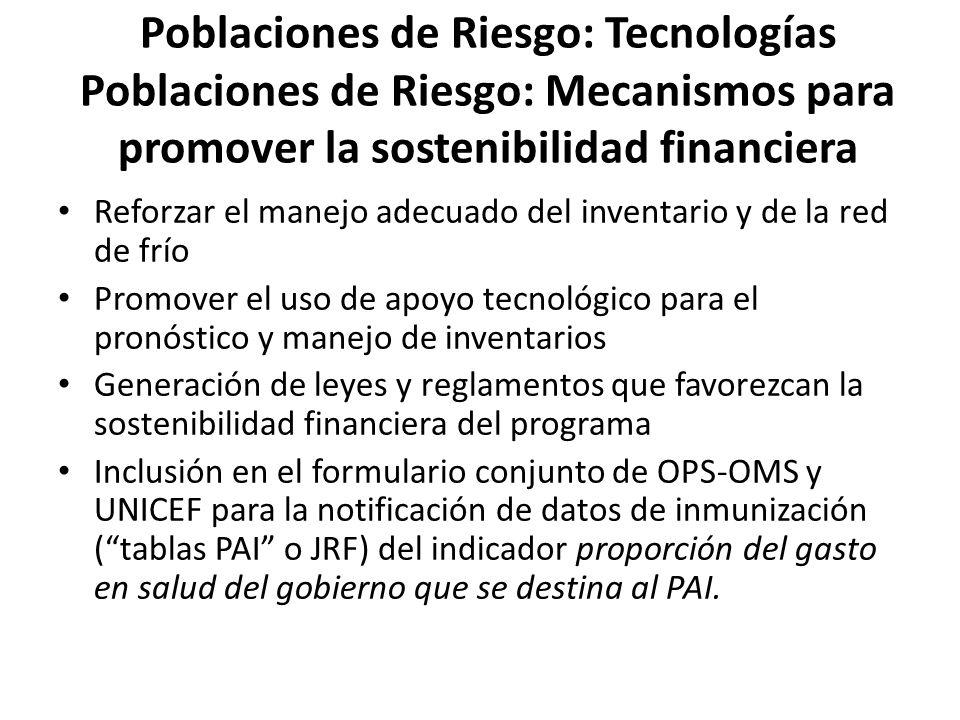 Poblaciones de Riesgo: Tecnologías Poblaciones de Riesgo: Mecanismos para promover la sostenibilidad financiera Reforzar el manejo adecuado del invent