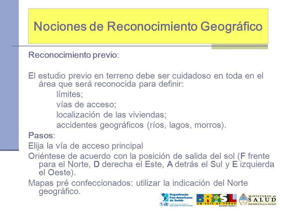 Reconocimiento previo: El estudio previo en terreno debe ser cuidadoso en toda en el área que será reconocida para definir: límites; vías de acceso; localización de las viviendas; accidentes geográficos (ríos, lagos, morros).