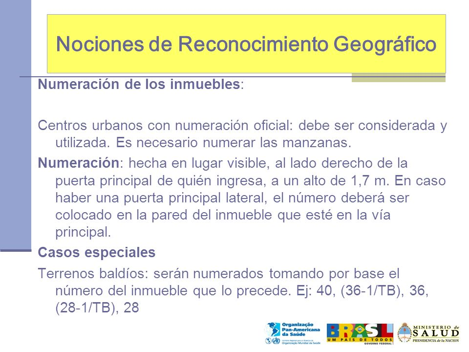 Nociones de Reconocimiento Geográfico Numeración de los inmuebles: Centros urbanos con numeración oficial: debe ser considerada y utilizada. Es necesa